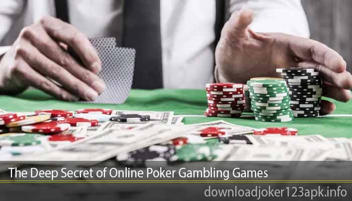 The Deep Secret of Online Poker Gambling Games