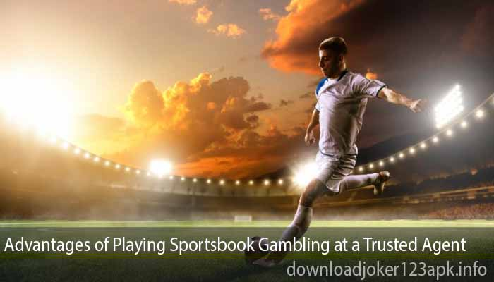 Advantages of Playing Sportsbook Gambling at a Trusted Agent
